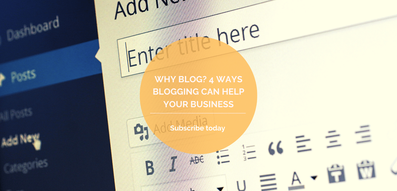 Why Blog? 4 ways blogging can help your business
